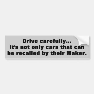 Drive Carefully, You could be recalled Bumper Sticker