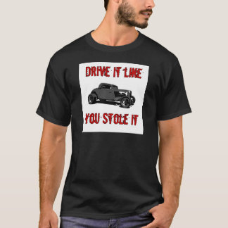 Drive it like you stole it - hot rod T-Shirt
