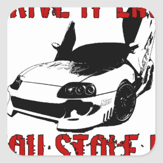 Drive it like you stole it - import race car square sticker