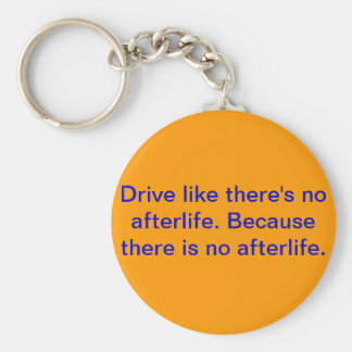 Drive like there's no afterlife. key ring