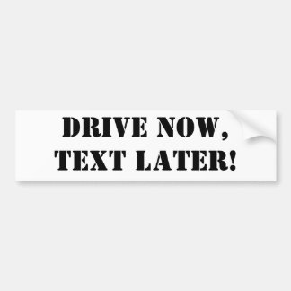 Drive NOW,Text LATER! Bumper Sticker