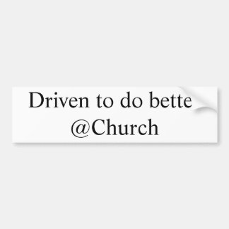 Driven to do better @Church sticker