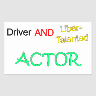 Driver and Uber-Talented Actor Rectangular Sticker