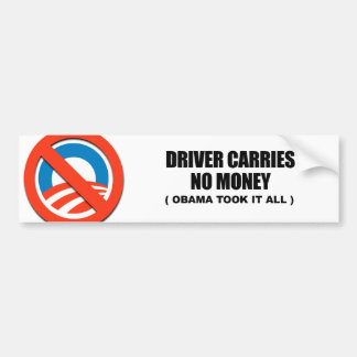 Driver carries no money, Obama took it all Bumper Sticker