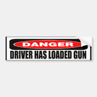 Driver Has Loaded Gun Bumper Sticker Car Bumper Sticker