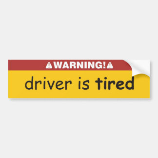 driver is tired bumper sticker