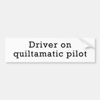 Driver on Quiltamatic Pilot Bumper Sticker Car Bumper Sticker
