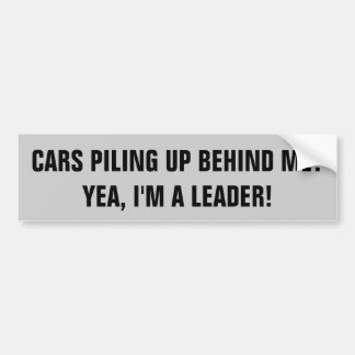 Driving Slow Makes Me a Leader Bumper Sticker