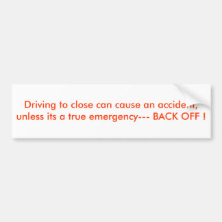 Driving to close can cause an accident, unless ... bumper sticker