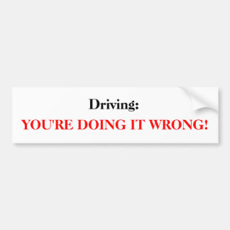 Driving: You're doing it wrong Bumper Sticker