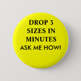 DROP 3 SIZES IN MINUTES, ASK ME HOW! 6 CM ROUND BADGE