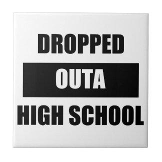 DROPPED OUTA HIGH SCHOOL CERAMIC TILE