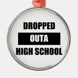 DROPPED OUTA HIGH SCHOOL METAL ORNAMENT