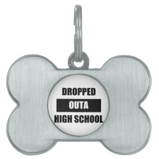 DROPPED OUTA HIGH SCHOOL PET NAME TAG