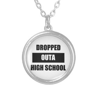 DROPPED OUTA HIGH SCHOOL SILVER PLATED NECKLACE