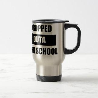 DROPPED OUTA HIGH SCHOOL TRAVEL MUG