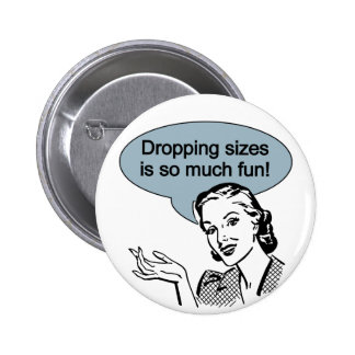 Dropping Sizes is So Much Fun 6 Cm Round Badge