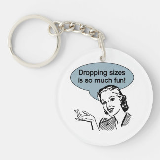 Dropping Sizes is So Much Fun Single-Sided Round Acrylic Key Ring