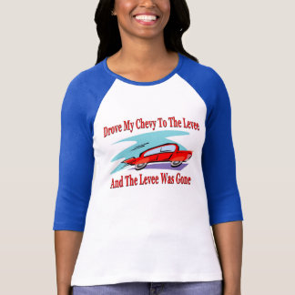 Drove My Chevy To The Levee.Levve Was Gone T-Shirt