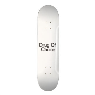 Drug Of Choice Skate Board
