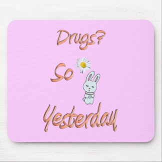 Drugs? So Yesterday Mouse Pad