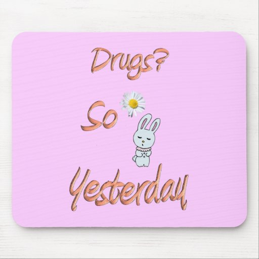 Drugs? So Yesterday Mousepad