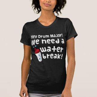Drum Major Need A Water Break T-Shirt