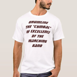 "DRUMLINETHE ""CYMBAL""OF EXCELLENCEOF THE MARCHIN... T-Shirt"