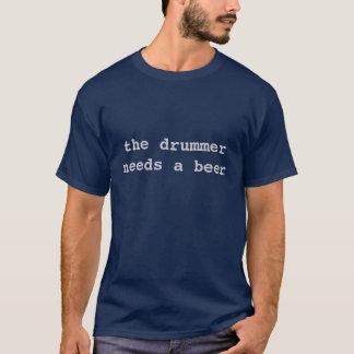 drummer needs a beer T-Shirt