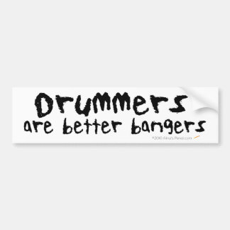 Drummers are Better Bangers Bumper Sticker