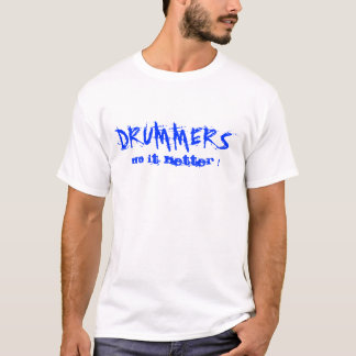 Drummers do it better T Shirt
