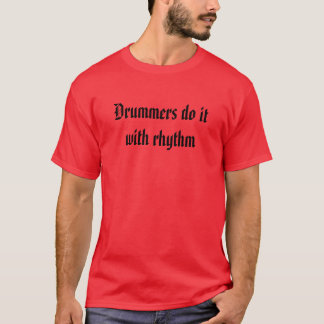 Drummers do it with rhythm T-Shirt