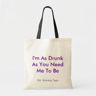 Drunk As You Need Me To Be Canvas Bag