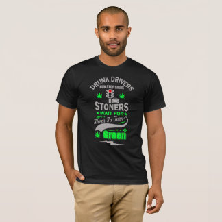 Drunk Drivers Run Stop Signs Stoners Wait For Them T-Shirt