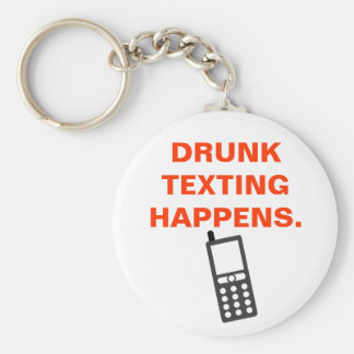 DRUNK TEXTING HAPPENS. BASIC ROUND BUTTON KEY RING