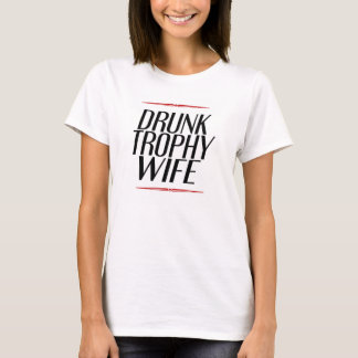 drunk trophy wife T-Shirt