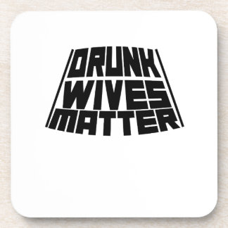 Drunk Wives Matter Coaster