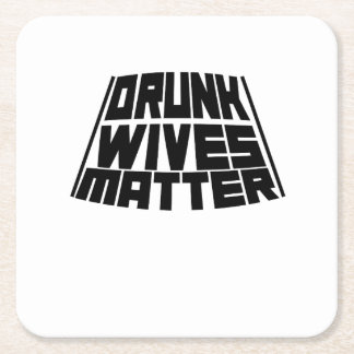 Drunk Wives Matter Square Paper Coaster