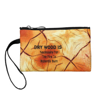 Dry Wood Is Necessary Coin Purse