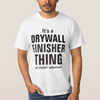 Drywall finisher thing you wouldn't understand T-Shirt