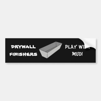 Drywall Finishers Play With Mud Bumper Sticker