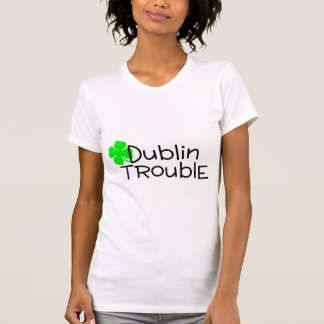 Dublin Trouble T-Shirt