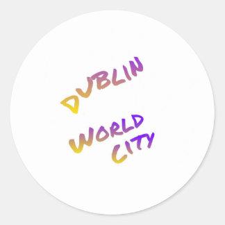 Dublin world city, colorful text art classic round sticker