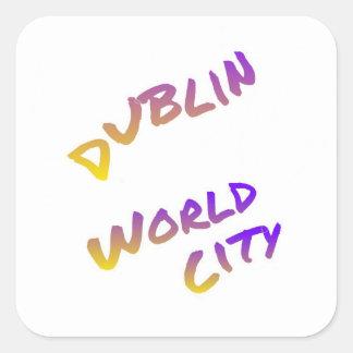 Dublin world city, colorful text art square sticker