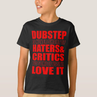 DUBSTEP Haters & Critic LOVE IT T-Shirt