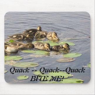 ducklings Quack -- Quack--Quack BITE ME Mouse Pad