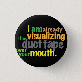 duct tape over your mouth 3 cm round badge