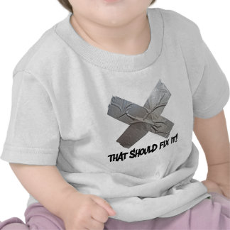 Duct Tape Should Fix It Shirts