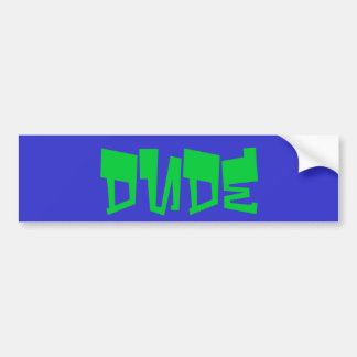 dude bumper sticker