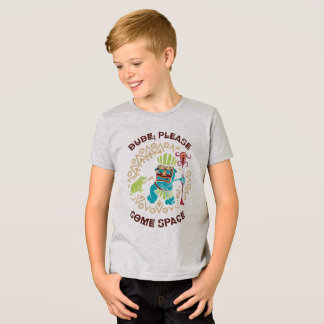 Dude, Please! Some Space. T-Shirt